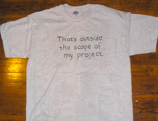 gray shirt with black text saying that's outside the scope of my project